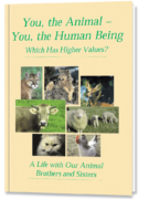 You, the Animal – You, the Human Being. Which Has Higher Values?