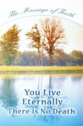 You Live Eternally – There Is No Death