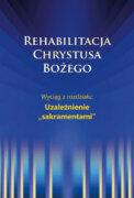 """Rehabilitacja Chrystusa Bożego – Uzależnienie """"sakramentami"""""""