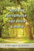 Você vive eternamente – não existe a morte