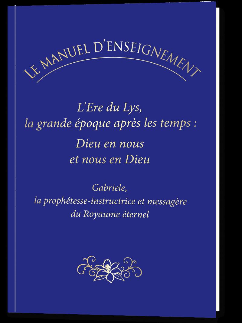LE MANUEL D'ENSEIGNEMENT: L'Ere du Lys, la grande époque après les temps : Dieu en nous et nous en Dieu
