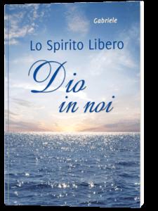 Lo Spirito Libero. Dio in noi