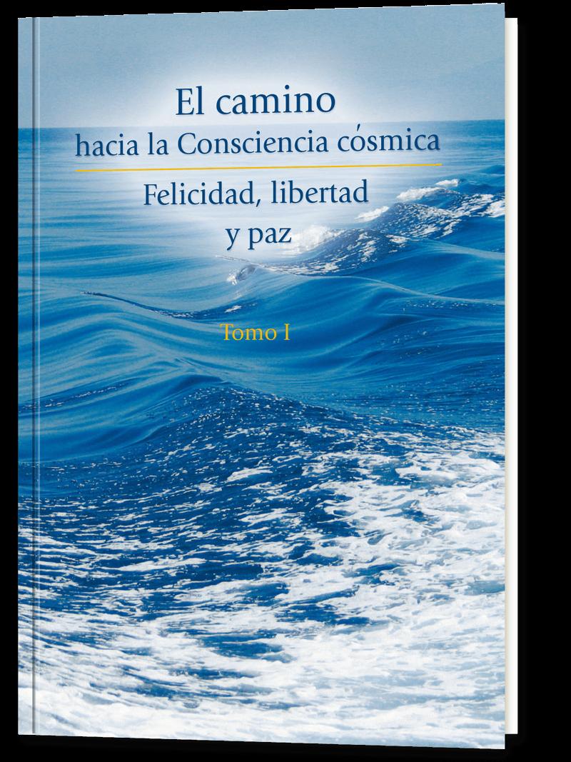 El camino hacia la consciencia cósmica. Tomo 1
